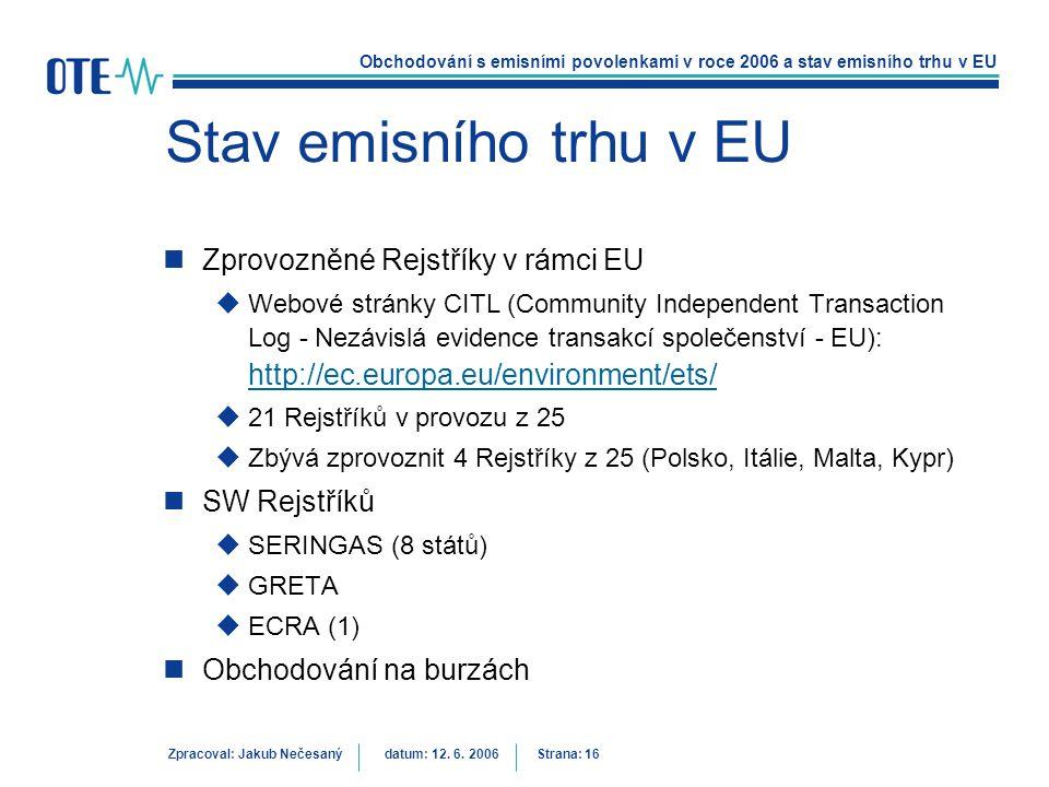 Obchodování s emisními povolenkami v roce 2006 a stav emisního trhu v EU Zpracoval: Jakub Nečesanýdatum: 12. 6. 2006 Strana: 16 Stav emisního trhu v E