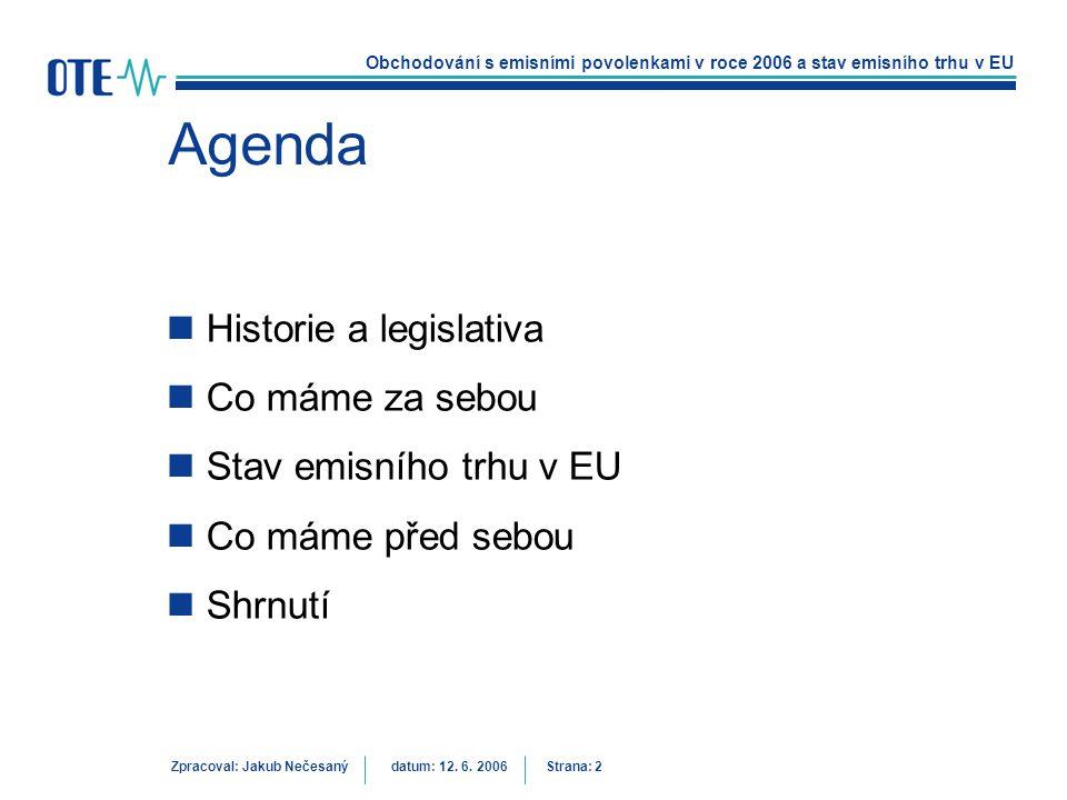 Obchodování s emisními povolenkami v roce 2006 a stav emisního trhu v EU Zpracoval: Jakub Nečesanýdatum: 12. 6. 2006 Strana: 2 Agenda Historie a legis