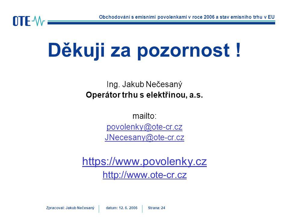 Obchodování s emisními povolenkami v roce 2006 a stav emisního trhu v EU Zpracoval: Jakub Nečesanýdatum: 12. 6. 2006 Strana: 24 Děkuji za pozornost !