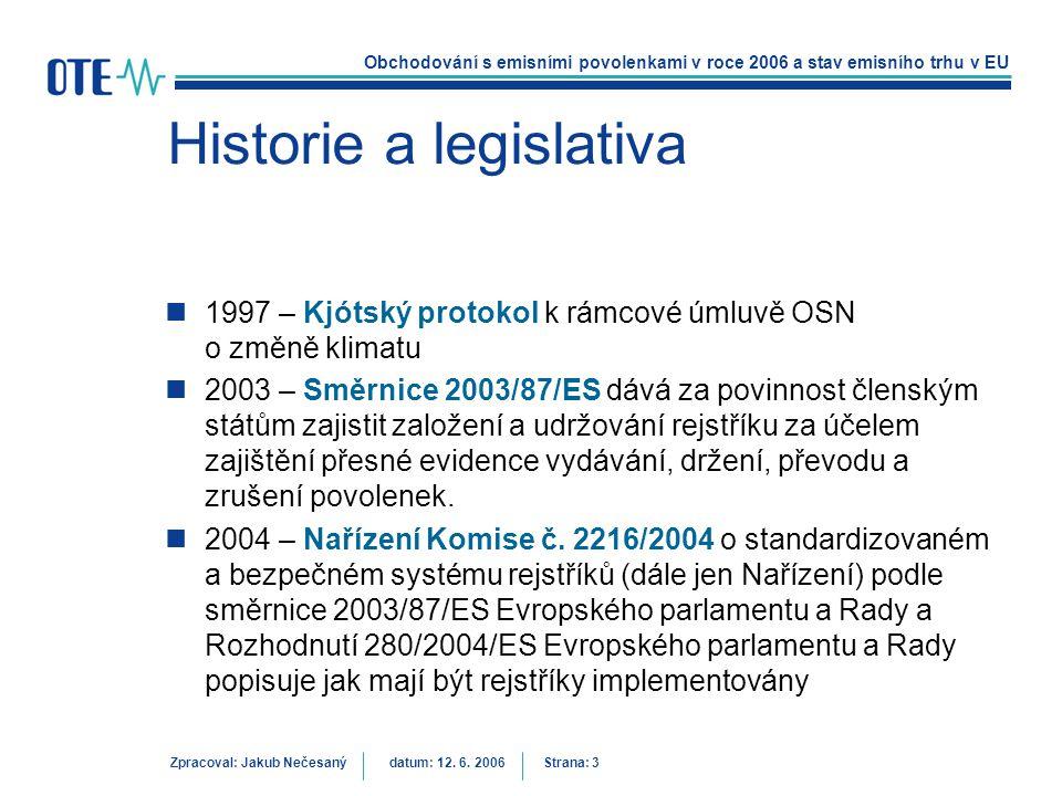 Obchodování s emisními povolenkami v roce 2006 a stav emisního trhu v EU Zpracoval: Jakub Nečesanýdatum: 12. 6. 2006 Strana: 3 Historie a legislativa
