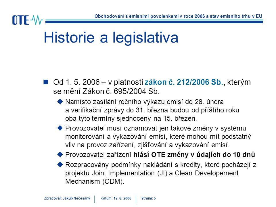 Obchodování s emisními povolenkami v roce 2006 a stav emisního trhu v EU Zpracoval: Jakub Nečesanýdatum: 12. 6. 2006 Strana: 5 Historie a legislativa