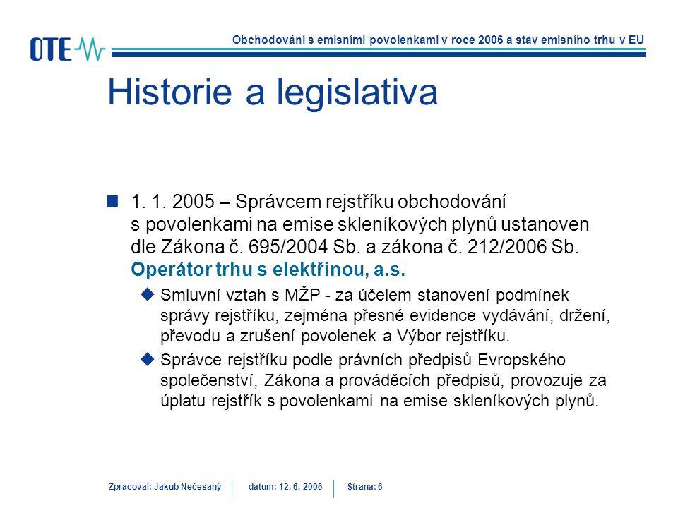 Obchodování s emisními povolenkami v roce 2006 a stav emisního trhu v EU Zpracoval: Jakub Nečesanýdatum: 12. 6. 2006 Strana: 6 Historie a legislativa