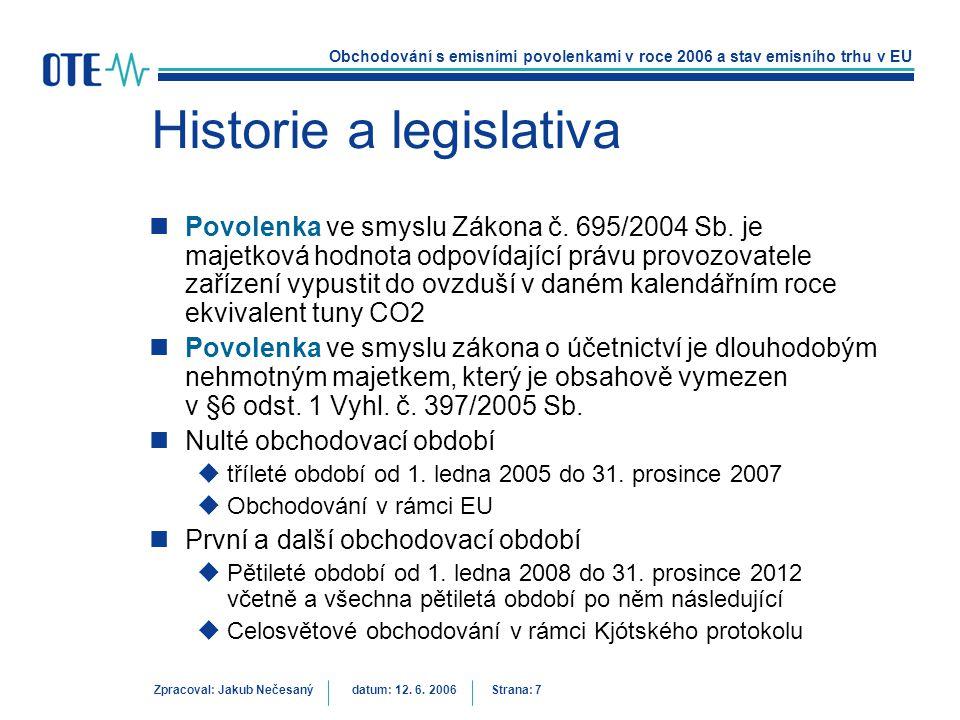 Obchodování s emisními povolenkami v roce 2006 a stav emisního trhu v EU Zpracoval: Jakub Nečesanýdatum: 12. 6. 2006 Strana: 7 Historie a legislativa