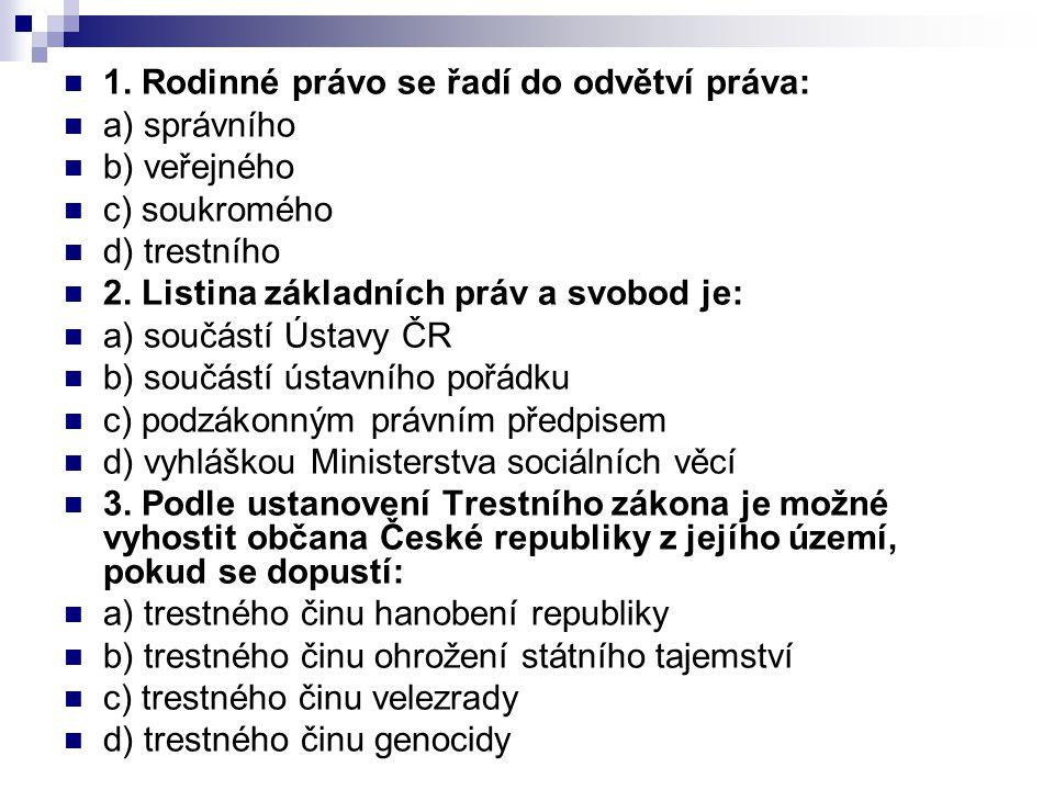 5.Ústavní soud má sídlo: a) v Praze b) v Olomouci c) v Brně d) v Ostravě 6.