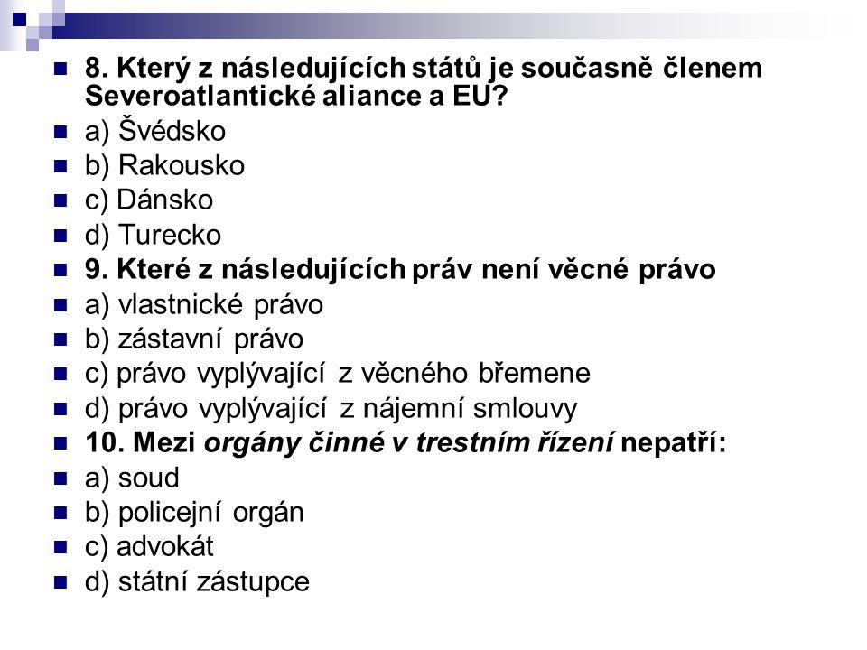 8. Který z následujících států je současně členem Severoatlantické aliance a EU? a) Švédsko b) Rakousko c) Dánsko d) Turecko 9. Které z následujících