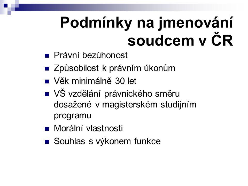 Podmínky na jmenování soudcem v ČR Právní bezúhonost Způsobilost k právním úkonům Věk minimálně 30 let VŠ vzdělání právnického směru dosažené v magist