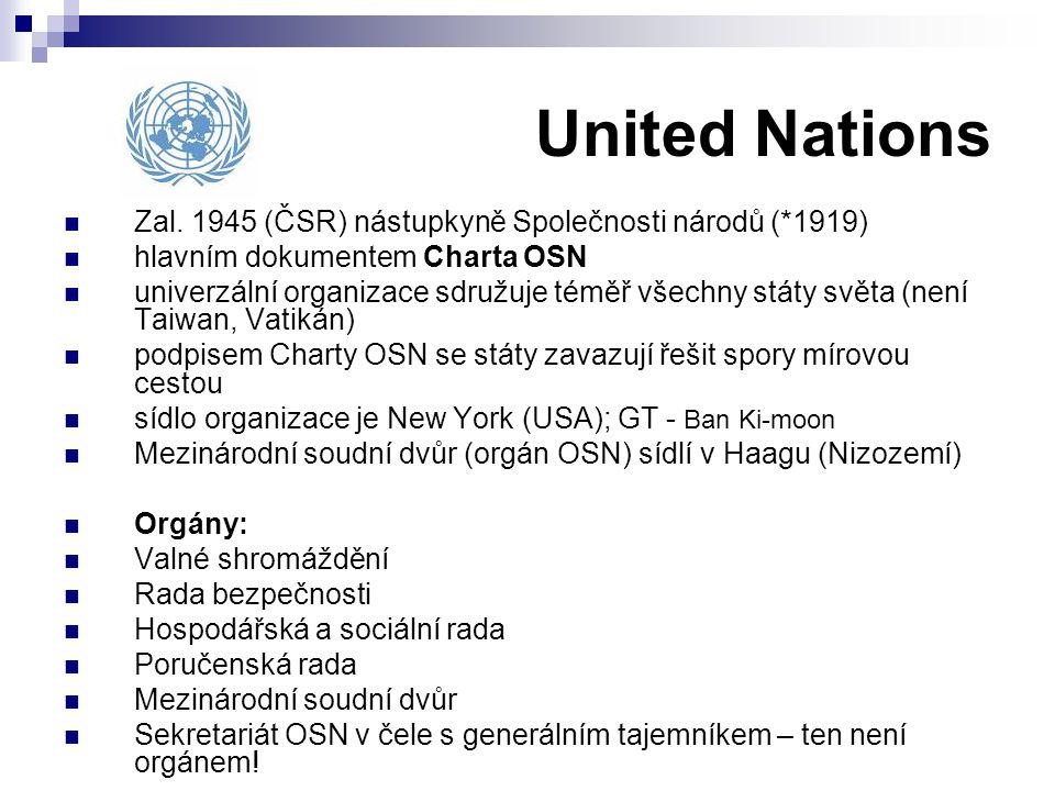 United Nations Zal. 1945 (ČSR) nástupkyně Společnosti národů (*1919) hlavním dokumentem Charta OSN univerzální organizace sdružuje téměř všechny státy