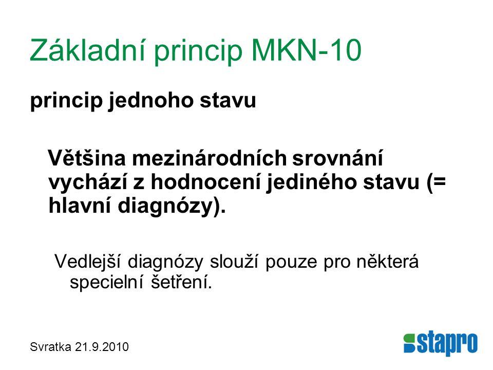 Svratka 21.9.2010 Základní princip MKN-10 princip jednoho stavu Většina mezinárodních srovnání vychází z hodnocení jediného stavu (= hlavní diagnózy).