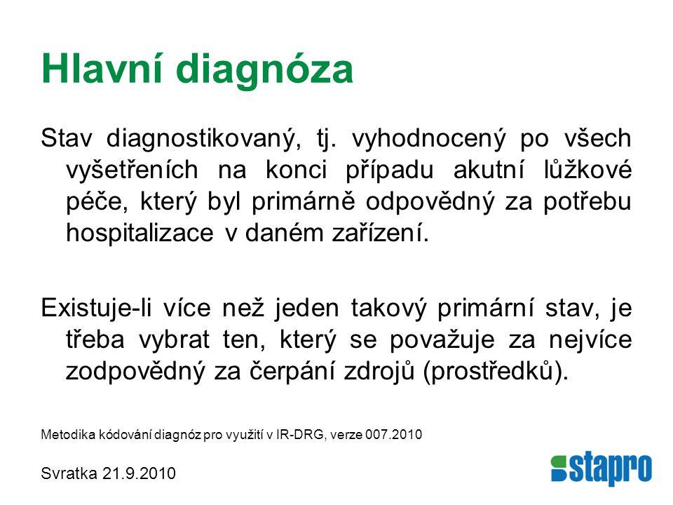 Hlavní diagnóza Stav diagnostikovaný, tj. vyhodnocený po všech vyšetřeních na konci případu akutní lůžkové péče, který byl primárně odpovědný za potře
