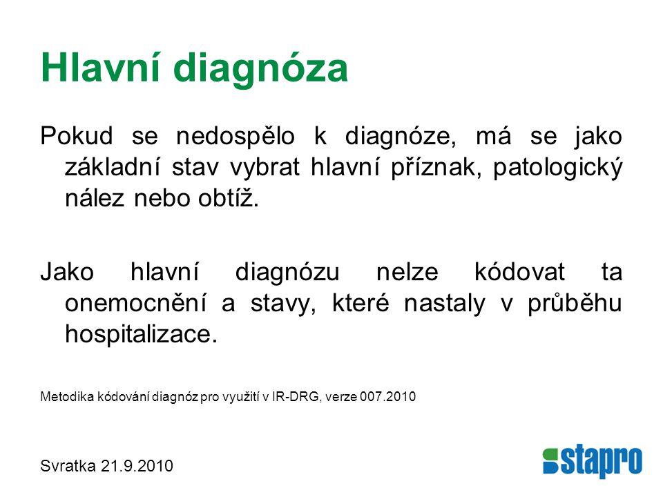 Hlavní diagnóza Pokud se nedospělo k diagnóze, má se jako základní stav vybrat hlavní příznak, patologický nález nebo obtíž. Jako hlavní diagnózu nelz