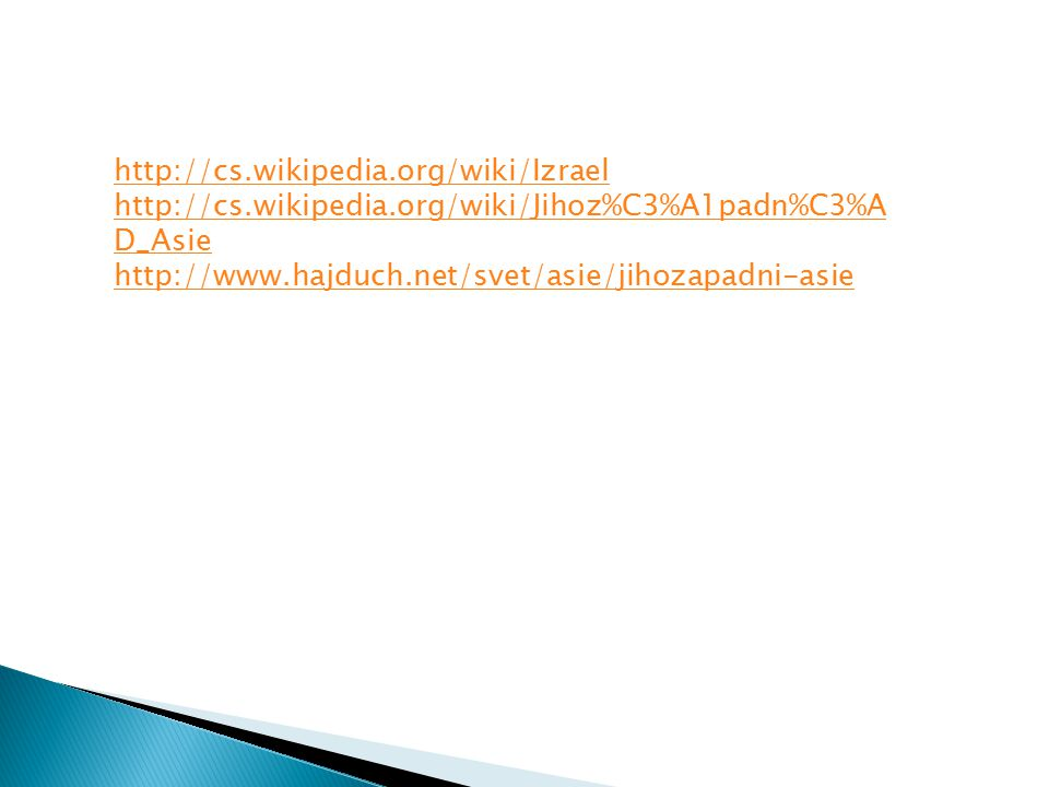 http://cs.wikipedia.org/wiki/Izrael http://cs.wikipedia.org/wiki/Jihoz%C3%A1padn%C3%A D_Asie http://www.hajduch.net/svet/asie/jihozapadni-asie