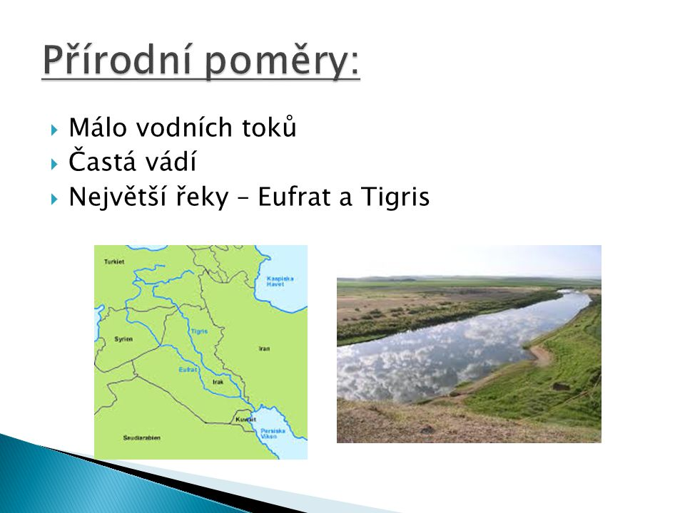  Málo vodních toků  Častá vádí  Největší řeky – Eufrat a Tigris