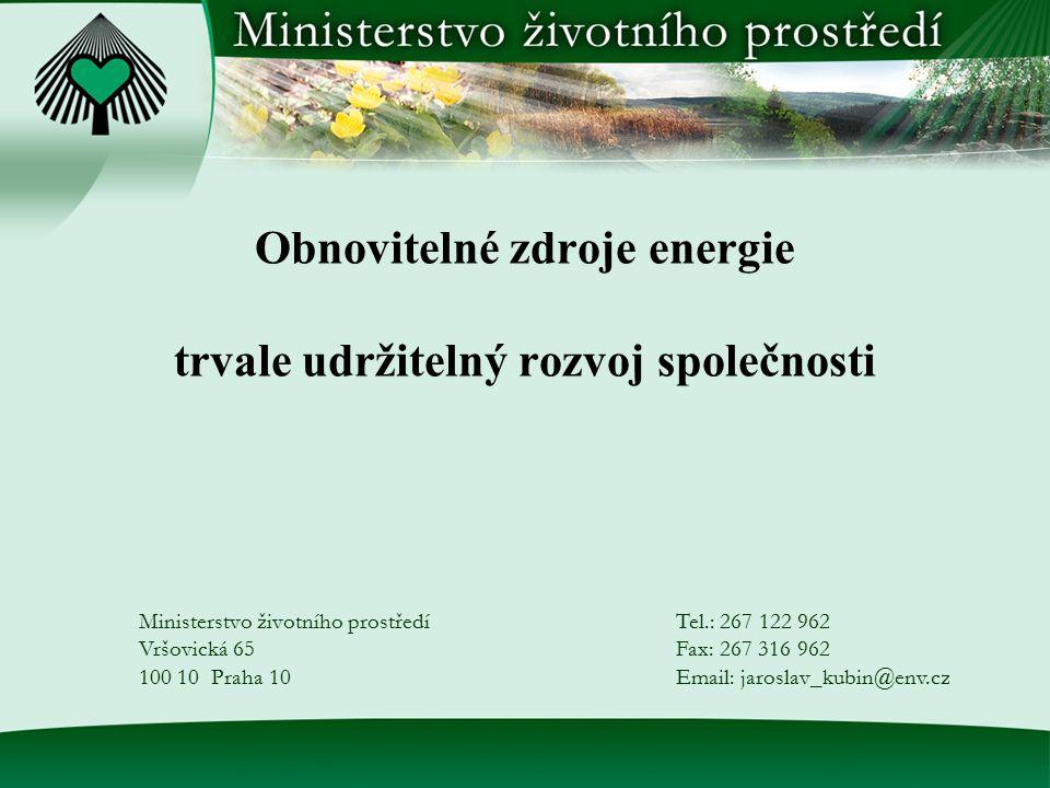 Obnovitelné zdroje energie trvale udržitelný rozvoj společnosti Ministerstvo životního prostředí Vršovická 65 100 10 Praha 10 Tel.: 267 122 962 Fax: 2