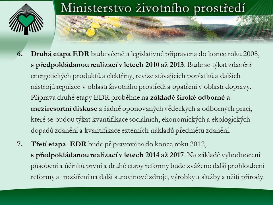6.Druhá etapa EDR bude věcně a legislativně připravena do konce roku 2008, s předpokládanou realizací v letech 2010 až 2013. Bude se týkat zdanění ene