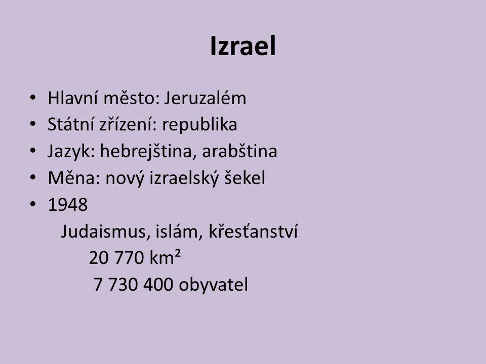 Izrael Hlavní město: Jeruzalém Státní zřízení: republika Jazyk: hebrejština, arabština Měna: nový izraelský šekel 1948 Judaismus, islám, křesťanství 2