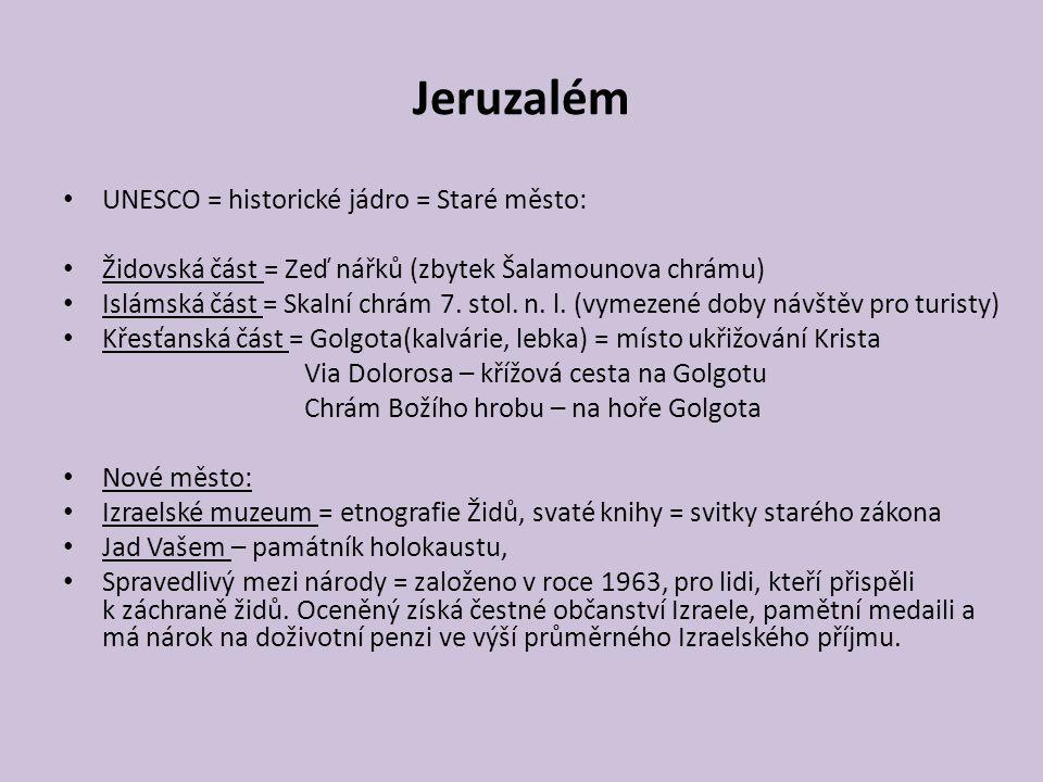 Jeruzalém UNESCO = historické jádro = Staré město: Židovská část = Zeď nářků (zbytek Šalamounova chrámu) Islámská část = Skalní chrám 7. stol. n. l. (