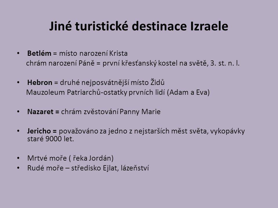 Jiné turistické destinace Izraele Betlém = místo narození Krista chrám narození Páně = první křesťanský kostel na světě, 3. st. n. l. Hebron = druhé n