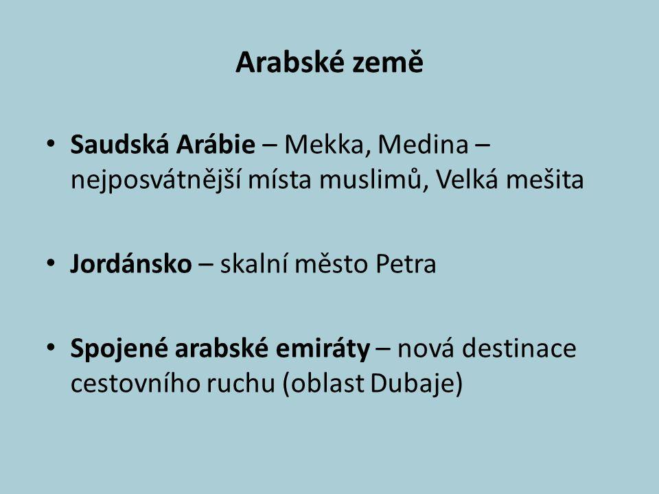 Arabské země Saudská Arábie – Mekka, Medina – nejposvátnější místa muslimů, Velká mešita Jordánsko – skalní město Petra Spojené arabské emiráty – nová