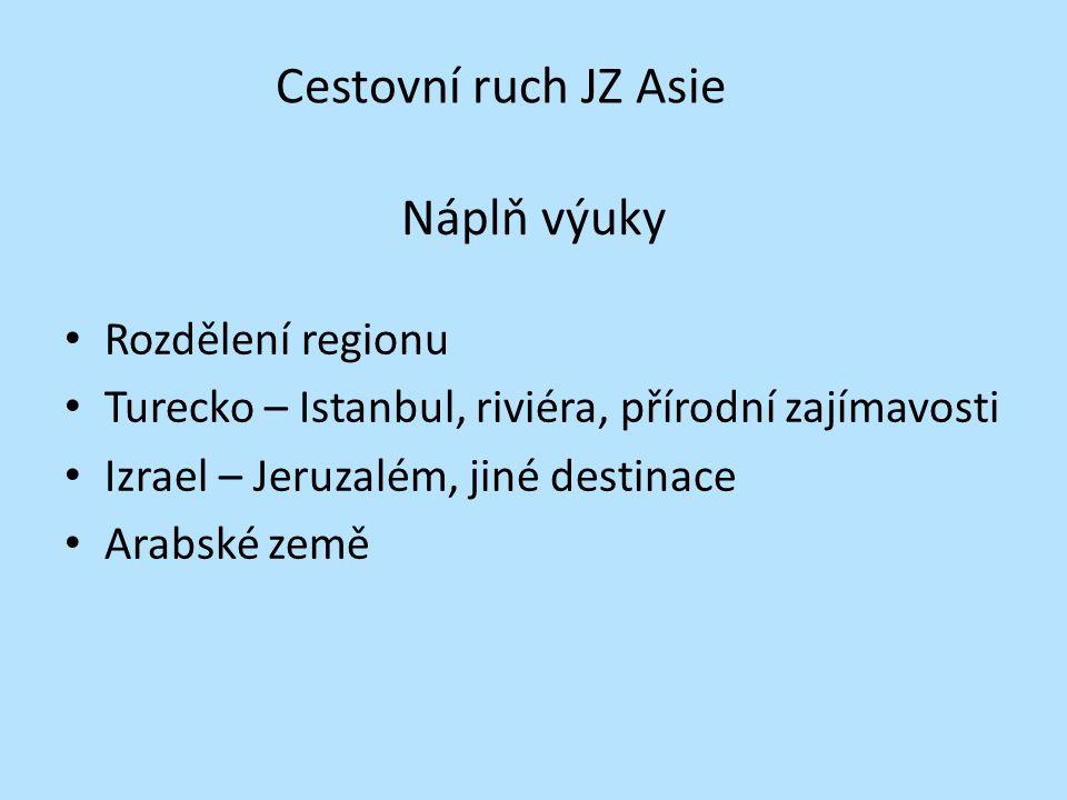 Náplň výuky Rozdělení regionu Turecko – Istanbul, riviéra, přírodní zajímavosti Izrael – Jeruzalém, jiné destinace Arabské země Cestovní ruch JZ Asie