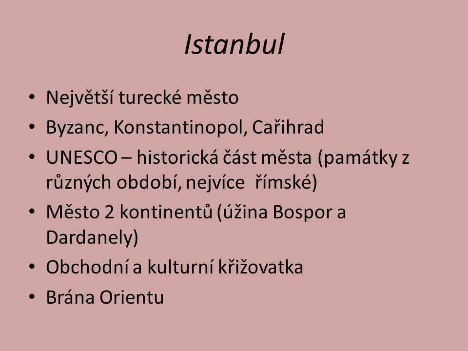 Istanbul Největší turecké město Byzanc, Konstantinopol, Cařihrad UNESCO – historická část města (památky z různých období, nejvíce římské) Město 2 kon