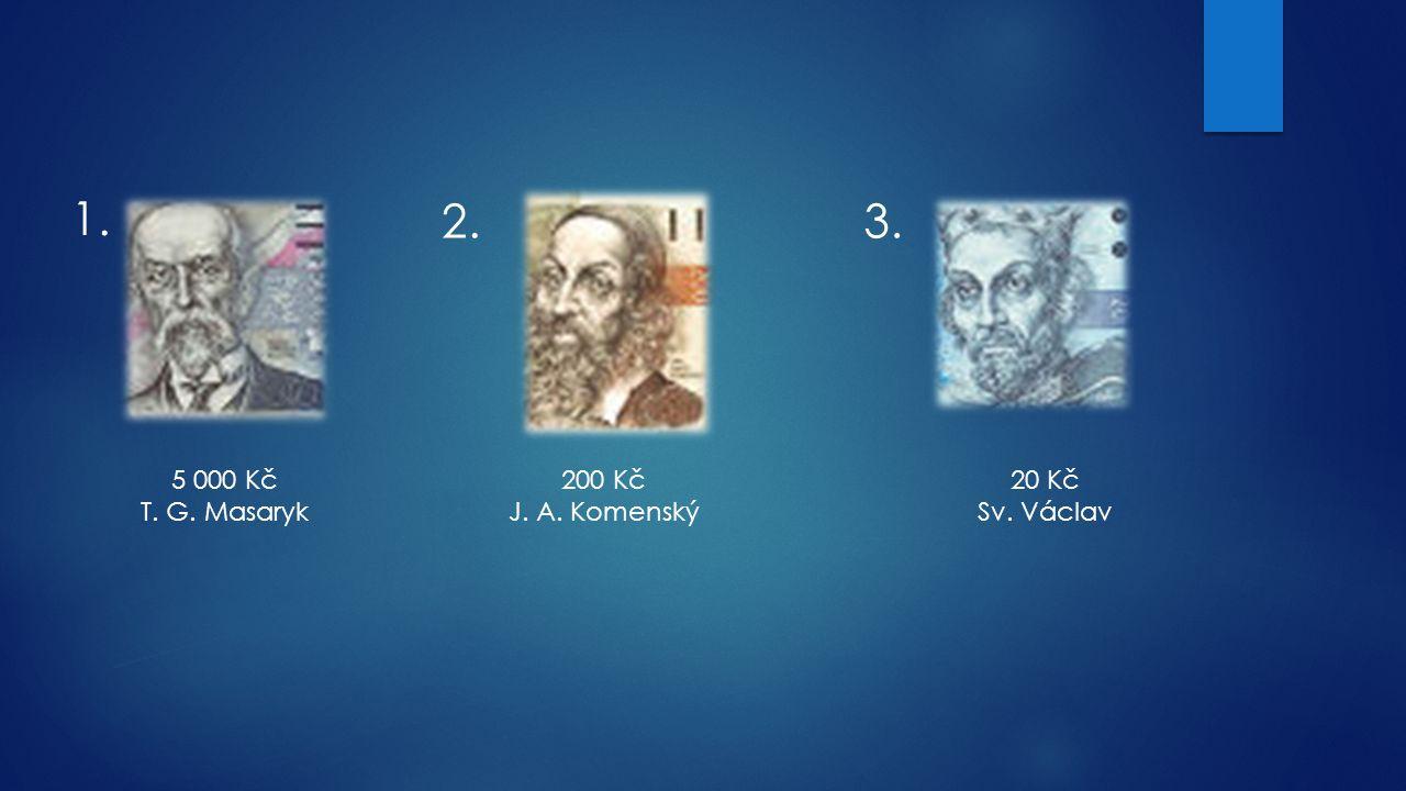 1. 2.3. 5 000 Kč T. G. Masaryk 200 Kč J. A. Komenský 20 Kč Sv. Václav