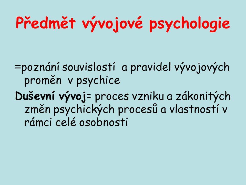 Předmět vývojové psychologie = poznání souvislostí a pravidel vývojových proměn v psychice Duševní vývoj= proces vzniku a zákonitých změn psychických