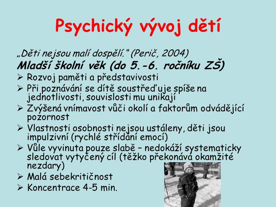 """Psychický vývoj dětí """"Děti nejsou malí dospělí."""" (Perič, 2004) Mladší školní věk (do 5.-6. ročníku ZŠ)  Rozvoj paměti a představivosti  Při poznáván"""