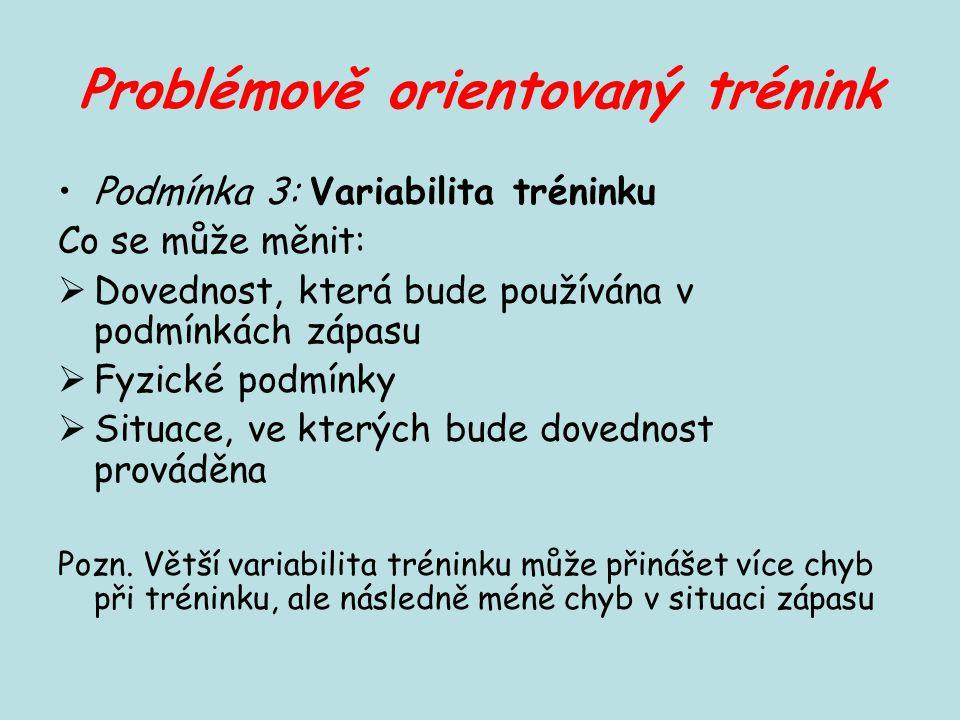 Problémově orientovaný trénink Podmínka 3: Variabilita tréninku Co se může měnit:  Dovednost, která bude používána v podmínkách zápasu  Fyzické podm