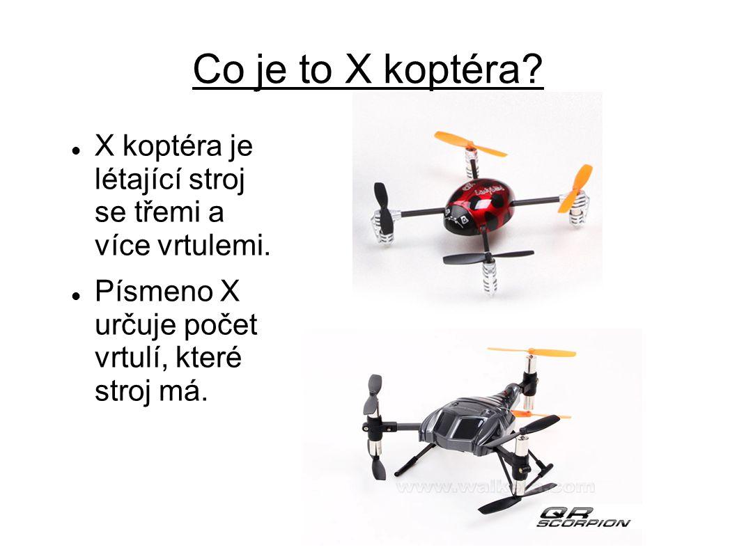 Co je to X koptéra? X koptéra je létající stroj se třemi a více vrtulemi. Písmeno X určuje počet vrtulí, které stroj má.