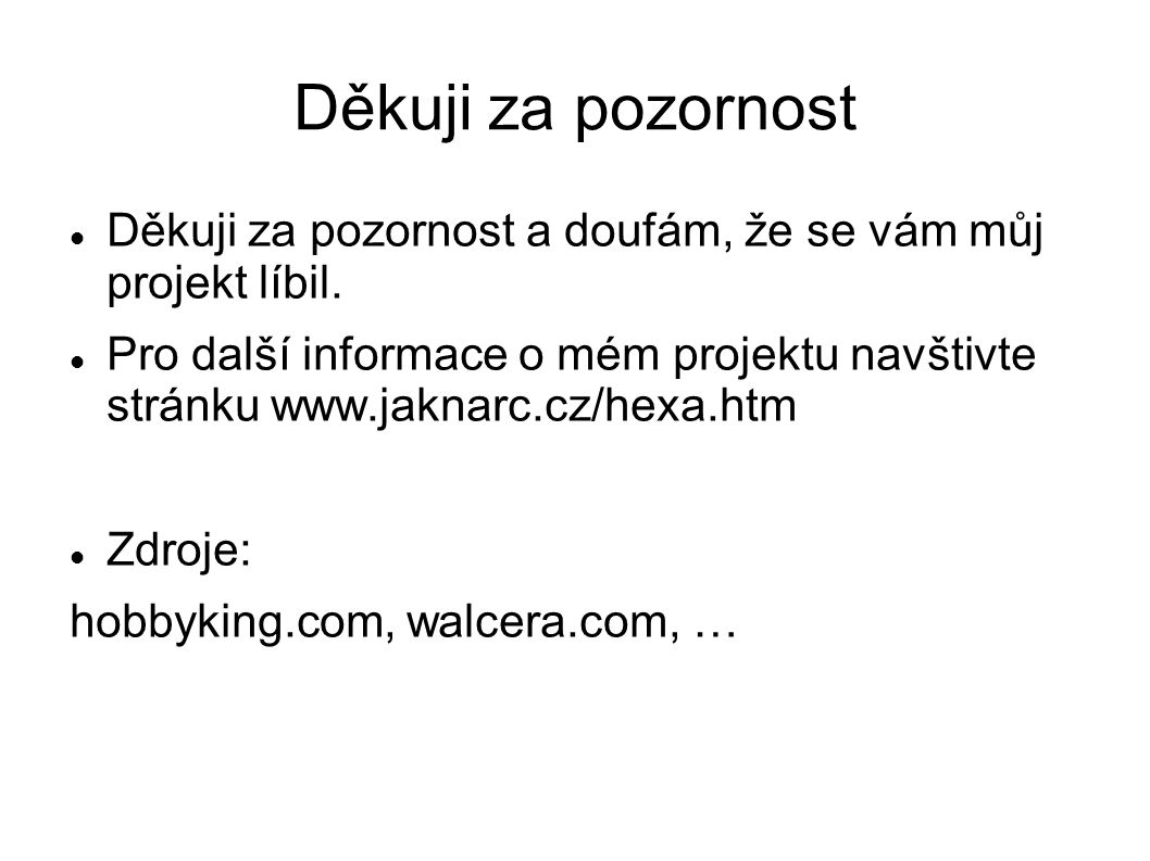 Děkuji za pozornost Děkuji za pozornost a doufám, že se vám můj projekt líbil. Pro další informace o mém projektu navštivte stránku www.jaknarc.cz/hex