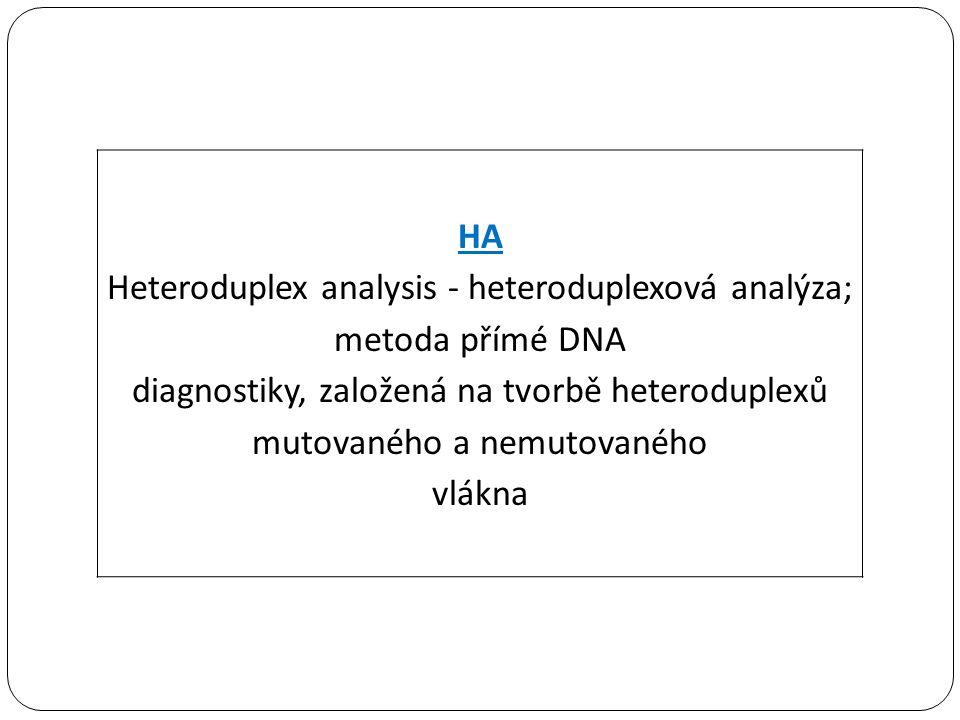HA Heteroduplex analysis - heteroduplexová analýza; metoda přímé DNA diagnostiky, založená na tvorbě heteroduplexů mutovaného a nemutovaného vlákna