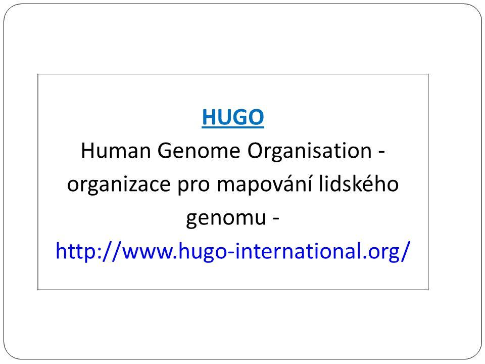 HUGO Human Genome Organisation - organizace pro mapování lidského genomu - http://www.hugo-international.org/