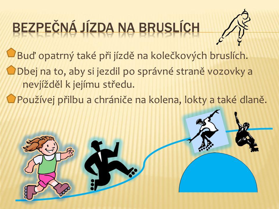 Buď opatrný také při jízdě na kolečkových bruslích.