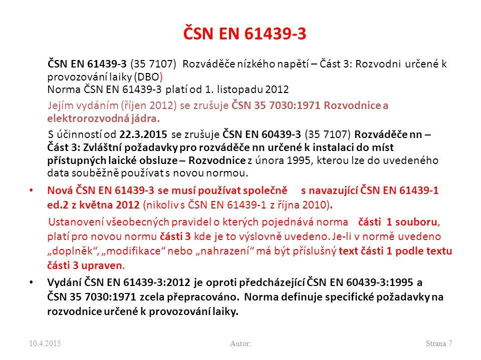 ČSN EN 61439-3 ČSN EN 61439-3 (35 7107) Rozváděče nízkého napětí – Část 3: Rozvodni určené k provozování laiky (DBO) Norma ČSN EN 61439-3 platí od 1.