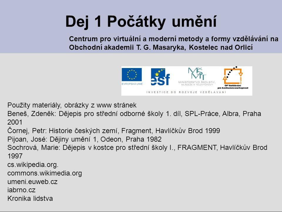 Dej 1 Počátky umění Centrum pro virtuální a moderní metody a formy vzdělávání na Obchodní akademii T. G. Masaryka, Kostelec nad Orlicí Použity materiá