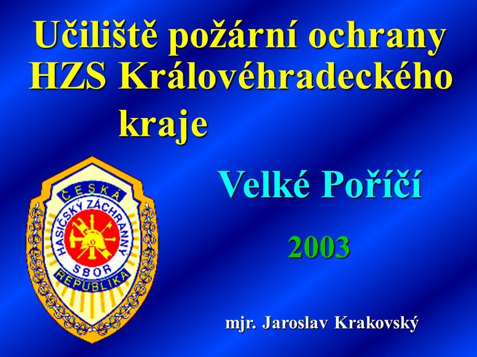 Učiliště požární ochrany HZS Královéhradeckého kraje Velké Poříčí 2003 mjr. Jaroslav Krakovský