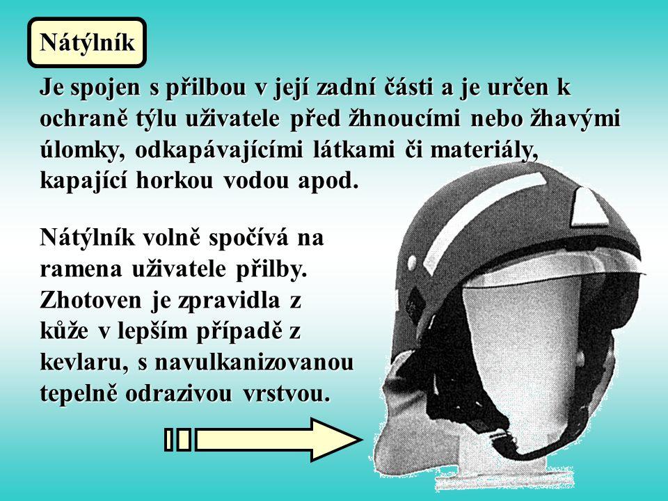 Nátýlník Je spojen s přilbou v její zadní části a je určen k ochraně týlu uživatele před žhnoucími nebo žhavými úlomky, odkapávajícími látkami či materiály, kapající horkou vodou apod.