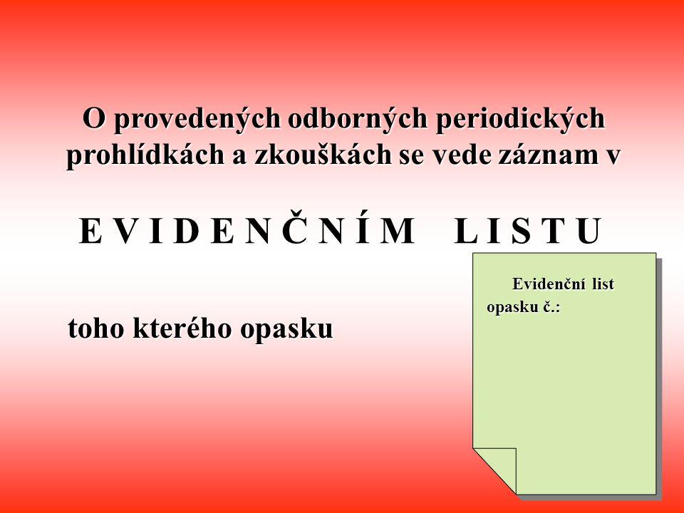 O provedených odborných periodických prohlídkách a zkouškách se vede záznam v E V I D E N Č N Í M L I S T U toho kterého opasku Evidenční list opasku č.: Evidenční list opasku č.: