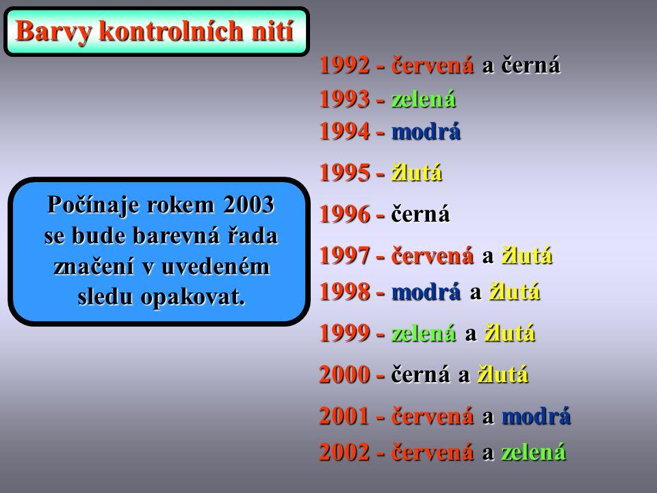 Barvy kontrolních nití 1992 - červená a černá 1993 - zelená 1994 - modrá 1995 - žlutá 1996 - černá 1997 - červená a žlutá 1998 - modrá a žlutá 1999 - zelená a žlutá 2000 - černá a žlutá 2001 - červená a modrá 2002 - červená a zelená Počínaje rokem 2003 se bude barevná řada značení v uvedeném sledu opakovat.