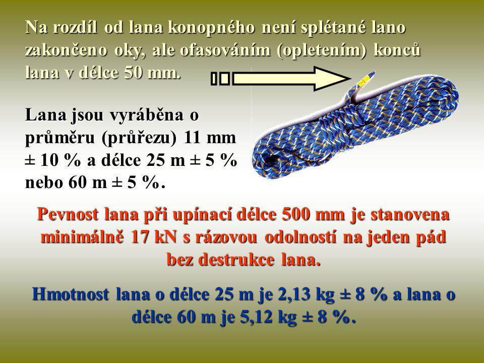 Na rozdíl od lana konopného není splétané lano zakončeno oky, ale ofasováním (opletením) konců lana v délce 50 mm.