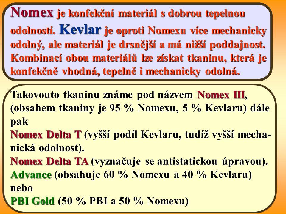 Nomex je konfekční materiál s dobrou tepelnou odolností. Kevlar je oproti Nomexu více mechanicky odolný, ale materiál je drsnější a má nižší poddajnos