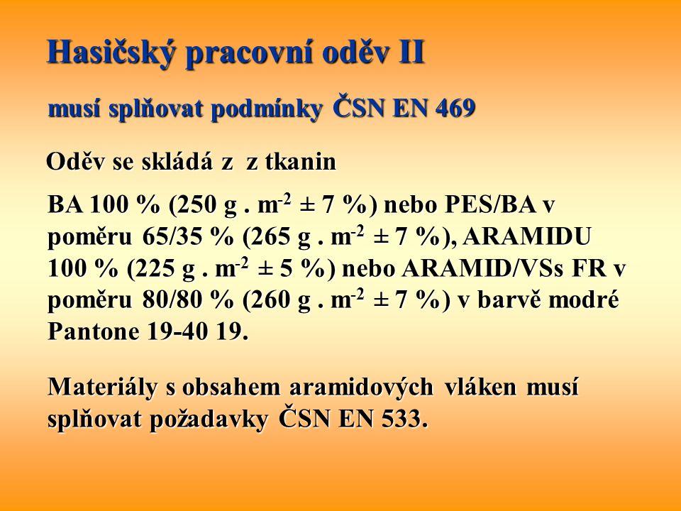 Hasičský pracovní oděv II musí splňovat podmínky ČSN EN 469 Oděv se skládá z z tkanin BA 100 % (250 g. m -2 ± 7 %) nebo PES/BA v poměru 65/35 % (265 g