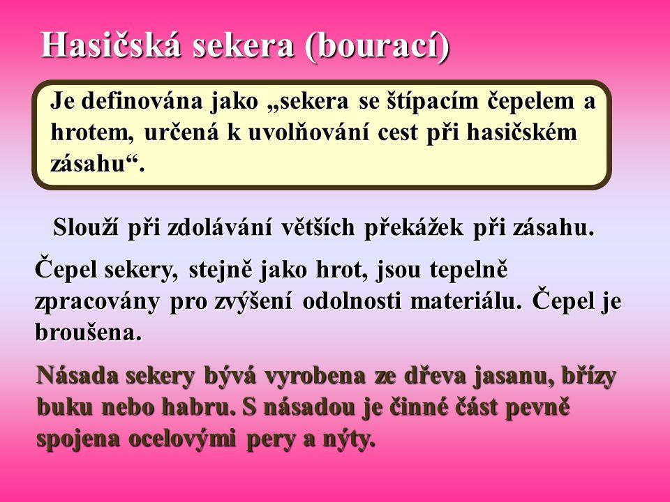 """Hasičská sekera (bourací) Je definována jako """"sekera se štípacím čepelem a hrotem, určená k uvolňování cest při hasičském zásahu"""". Slouží při zdoláván"""