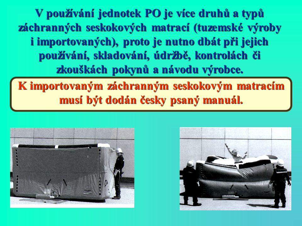 V používání jednotek PO je více druhů a typů záchranných seskokových matrací (tuzemské výroby i importovaných), proto je nutno dbát při jejich používá