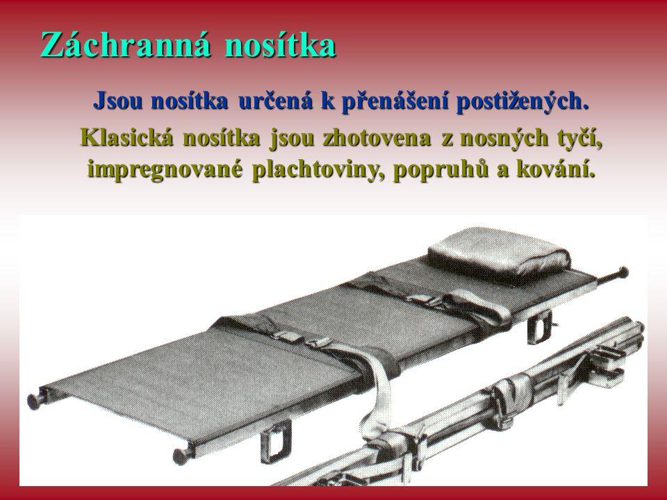 Záchranná nosítka Jsou nosítka určená k přenášení postižených. Klasická nosítka jsou zhotovena z nosných tyčí, impregnované plachtoviny, popruhů a kov