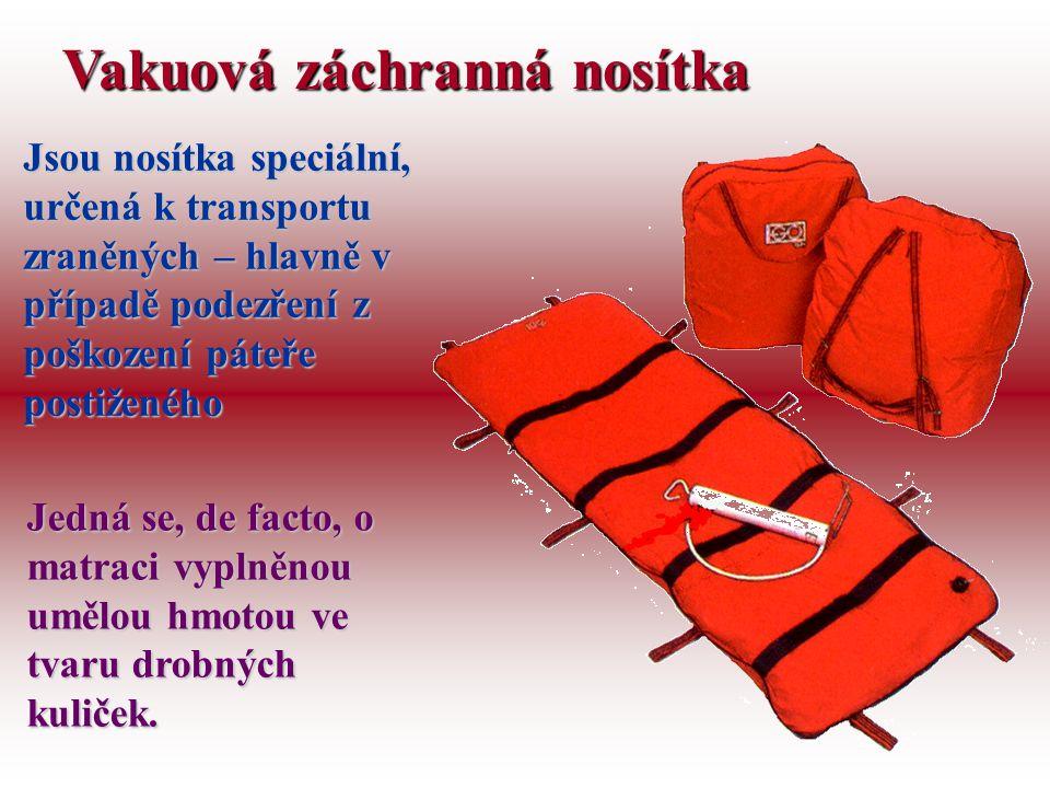 Vakuová záchranná nosítka Jsou nosítka speciální, určená k transportu zraněných – hlavně v případě podezření z poškození páteře postiženého Jedná se, de facto, o matraci vyplněnou umělou hmotou ve tvaru drobných kuliček.