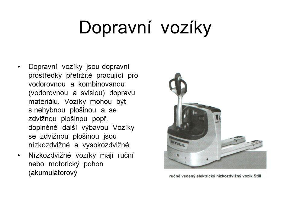 Dopravní vozíky Dopravní vozíky jsou dopravní prostředky přetržitě pracující pro vodorovnou a kombinovanou (vodorovnou a svislou) dopravu materiálu. V