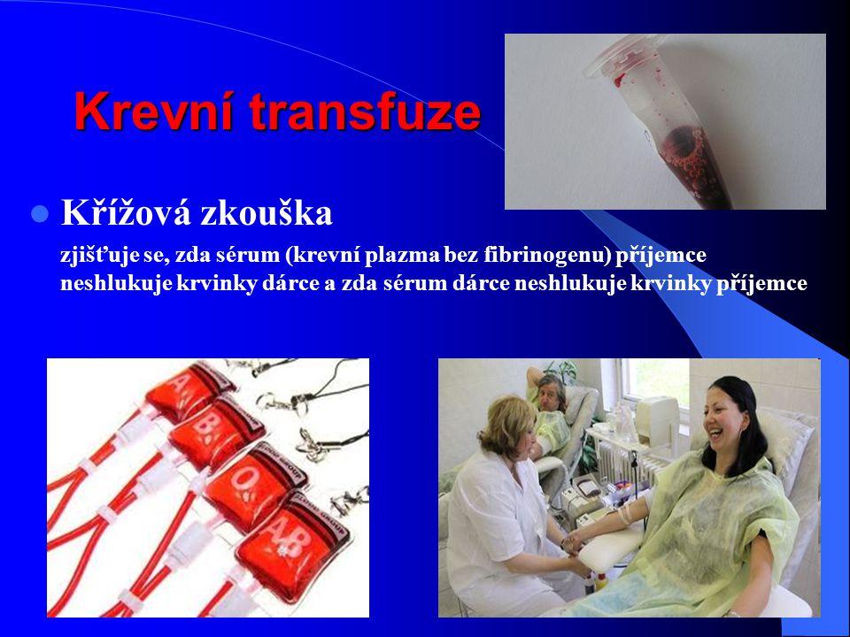 Krevní transfuze Křížová zkouška zjišťuje se, zda sérum (krevní plazma bez fibrinogenu) příjemce neshlukuje krvinky dárce a zda sérum dárce neshlukuje