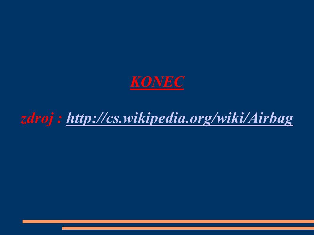 KONEC zdroj : http://cs.wikipedia.org/wiki/Airbaghttp://cs.wikipedia.org/wiki/Airbag