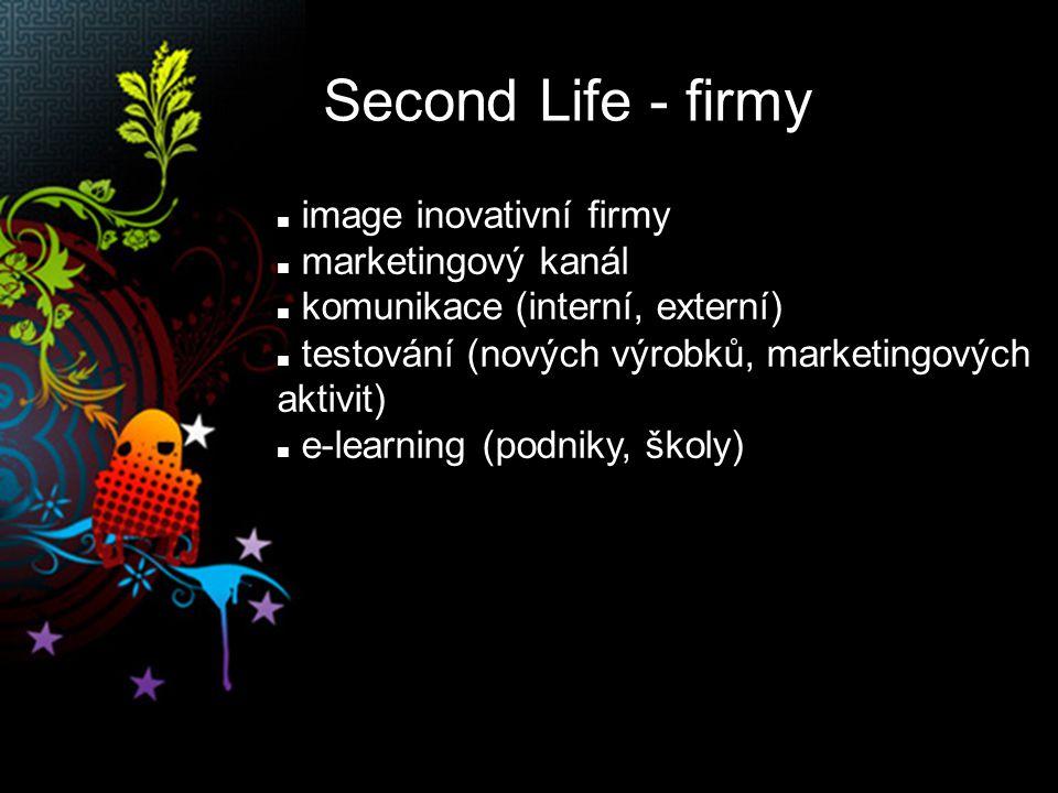 Second Life - firmy image inovativní firmy marketingový kanál komunikace (interní, externí) testování (nových výrobků, marketingových aktivit) e-learning (podniky, školy)
